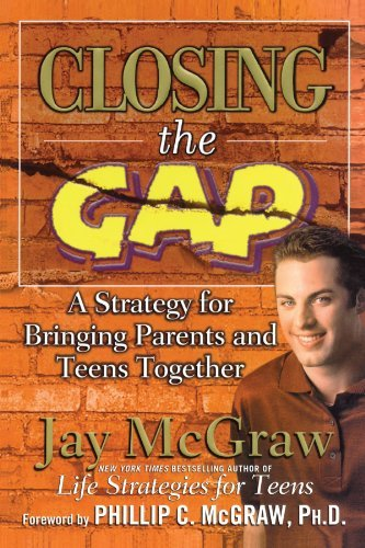 Jay Mcgraw Closing The Gap A Strategy For Bringing Parents And Teens Togethe Original