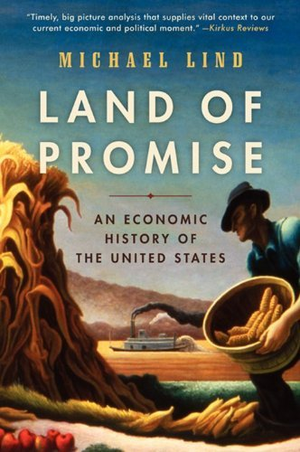 Michael Lind Land Of Promise An Economic History Of The United States