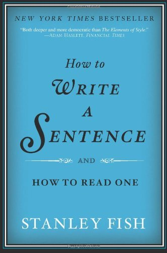 Stanley Fish How To Write A Sentence And How To Read One