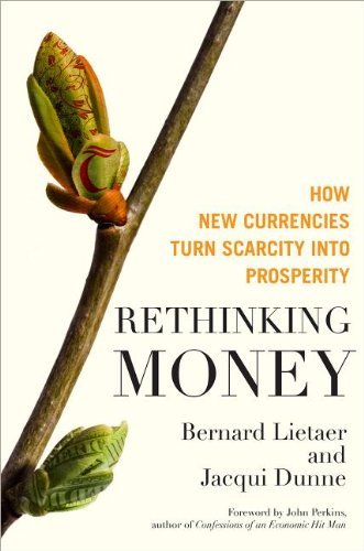 Bernard Lietaer Rethinking Money How New Currencies Turn Scarcity Into Prosperity