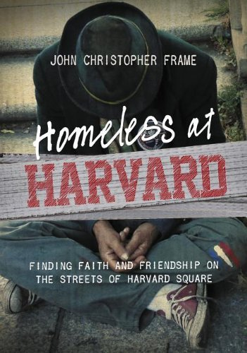 John Christopher Frame Homeless At Harvard Finding Faith And Friendship On The Streets Of Ha