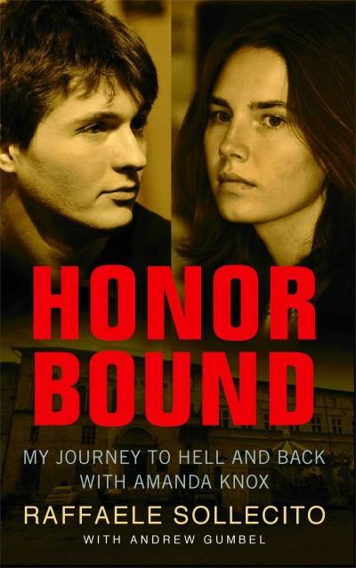 Raffaele Sollecito Honor Bound My Journey To Hell And Back With Amanda Knox