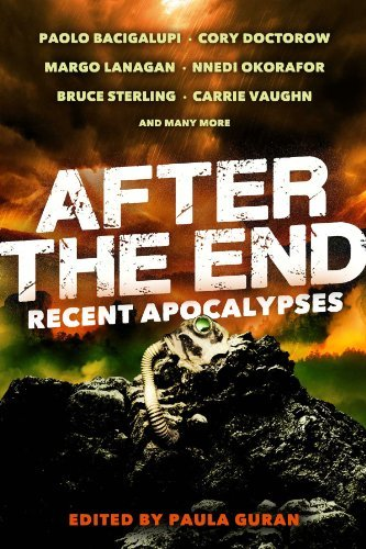 Paolo Bacigalupi After The End Recent Apocalypses