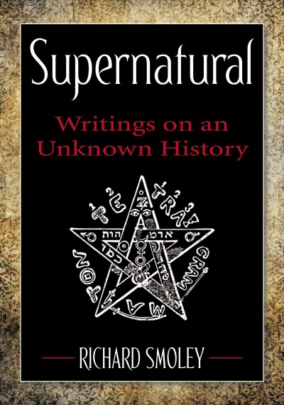 Richard Smoley Supernatural Writings On An Unknown History