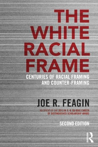 Joe R. Feagin The White Racial Frame Centuries Of Racial Framing And Counter Framing 0002 Edition;revised