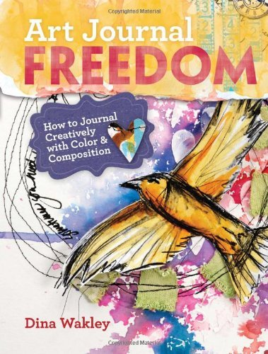 Dina Wakley Art Journal Freedom How To Journal Creatively With Color & Compositio