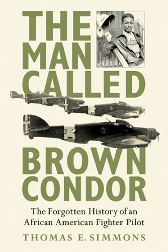 Thomas E. Simmons The Man Called Brown Condor The Forgotten History Of An African American Figh