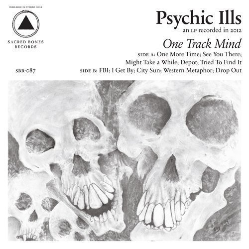 Psychic Ills One Track Mind