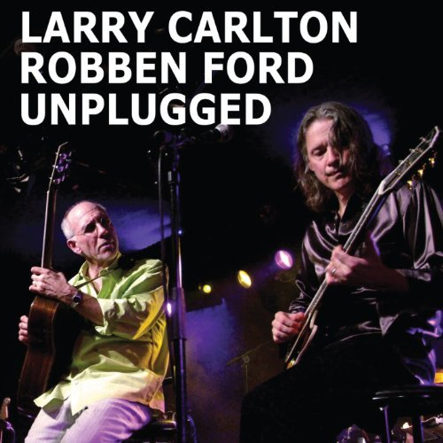 Larry & Robben Ford Carlton Unplugged