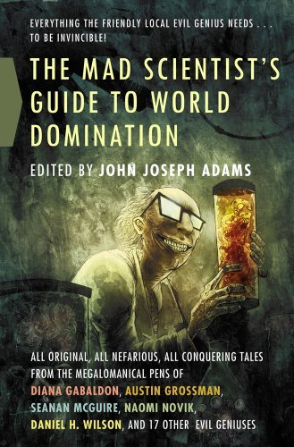 John Joseph Adams The Mad Scientist's Guide To World Domination Original Short Fiction For The Modern Evil Genius