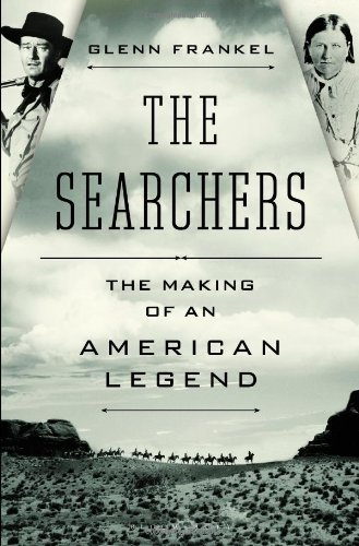 Glenn Frankel The Searchers The Making Of An American Legend