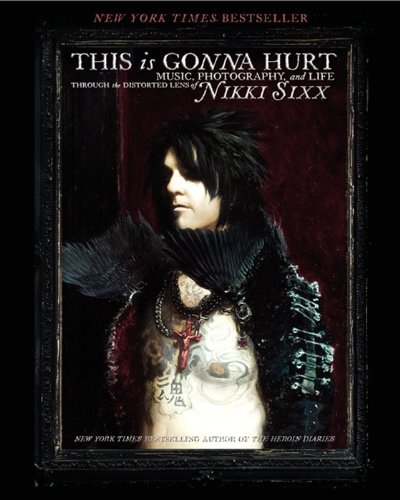 Sixx Nikki This Is Gonna Hurt Music Photography And Life Through The Distorted