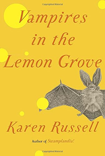 Karen Russell Vampires In The Lemon Grove