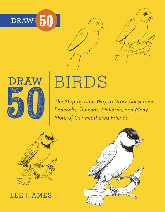 Lee J. Ames Draw 50 Birds The Step By Step Way To Draw Chickadees Peacocks