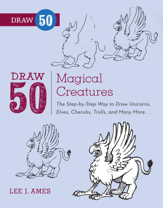 Lee J. Ames Draw 50 Magical Creatures The Step By Step Way To Draw Unicorns Elves Che