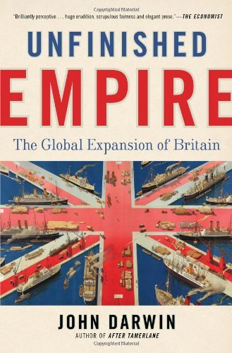 John Darwin Unfinished Empire The Global Expansion Of Britain