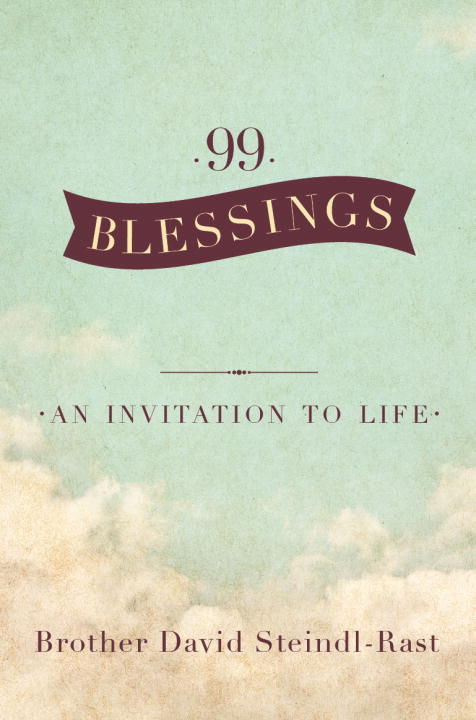 David Steindl Rast 99 Blessings An Invitation To Life