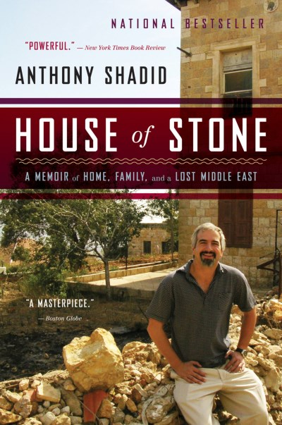 Anthony Shadid House Of Stone A Memoir Of Home Family And A Lost Middle East