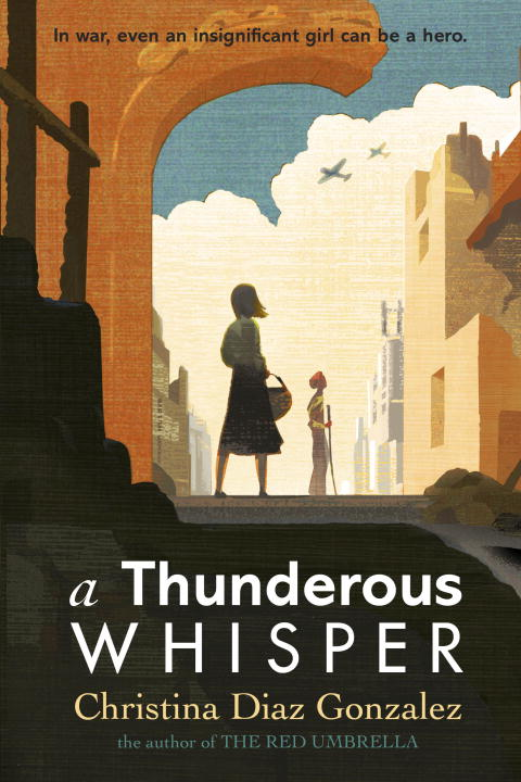Christina Diaz Gonzalez A Thunderous Whisper In War Even An Insignificant Girl Can Be A Hero