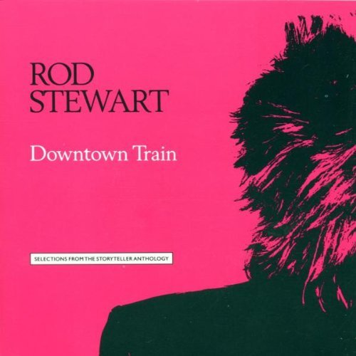 Rod Stewart Downtown Train Selections From