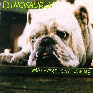Dinosaur Jr. Whatever's Cool With Me