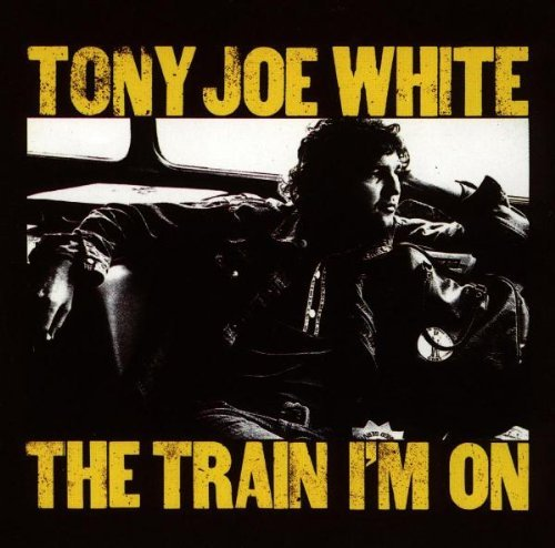 Tony Joe White Train I'm On Import Eu