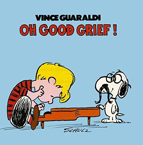 Vince Guaraldi Oh Good Grief Oh Good Grief