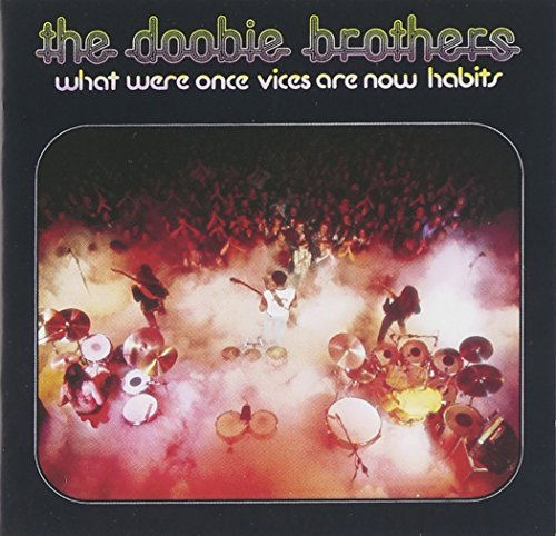 Doobie Brothers What Were Once Vices Are Now H What Were Once Vices Are Now H
