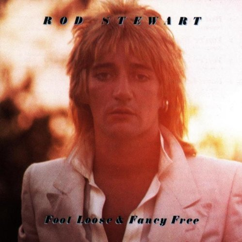 Rod Stewart Foot Loose & Fancy Free