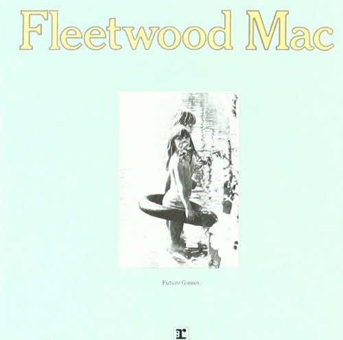 Fleetwood Mac Future Games Future Games