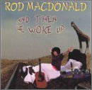 Rod Macdonald Then He Woke Up