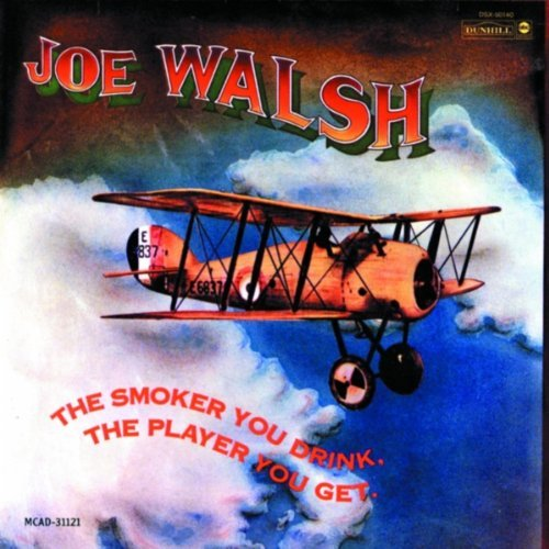 Joe Walsh Smoker You Drink The Player Yo
