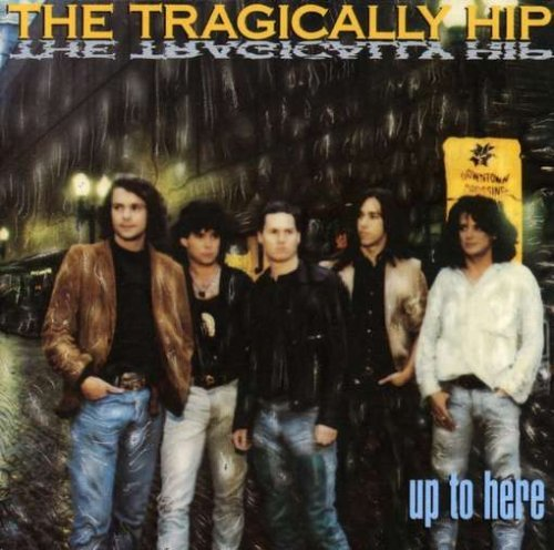 Tragically Hip Up To Here
