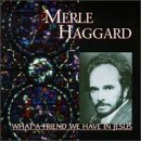 Merle Haggard What A Friend We Have In Jesus