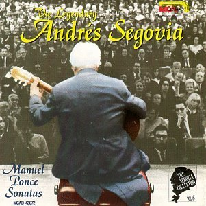 Andres Segovia Vol. 6 Ponce Sonatas Segovia (gtr) Segovia Collection Vol 6