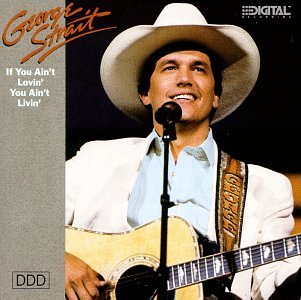 Strait George If You Ain't Lovin' You Ain't