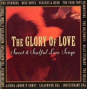 Glory Of Love Glory Of Love Sweet & Soulful Spinners Royce Dells Defonics Four Tops Dramatics Manhattans
