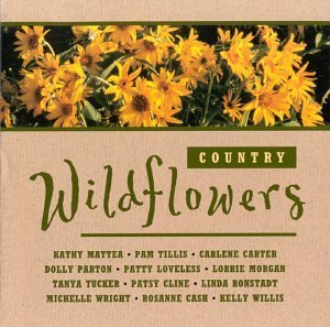 Country Wildflowers Country Wildflowers Cline Parton Mattea Loveless Ronstadt Cash