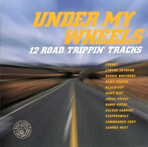Under My Wheels 12 Road Trippin' Tracks Foghat Lynyrd Skynyrd Coopper Blackfoot Quiet Riot