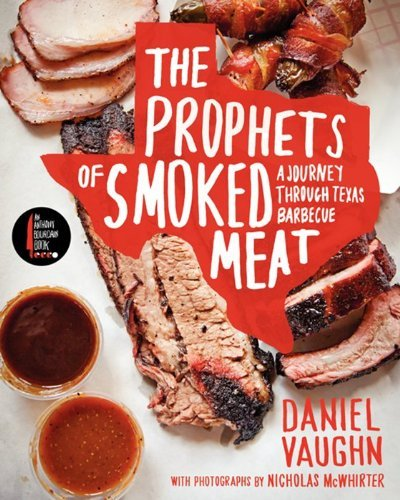 Daniel Vaughn The Prophets Of Smoked Meat A Journey Through Texas Barbecue