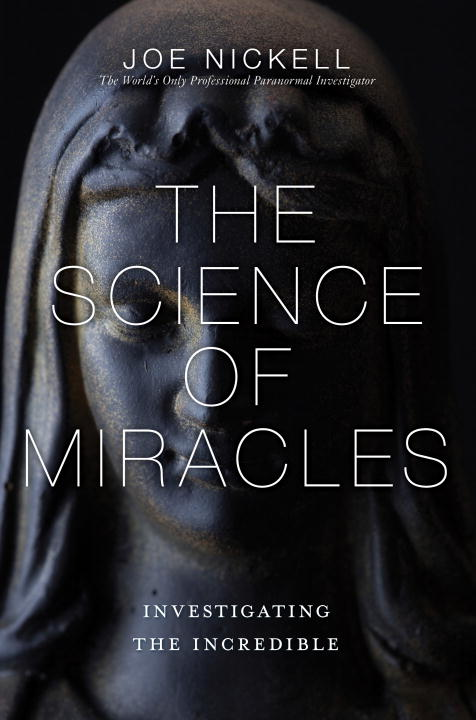 Joe Nickell The Science Of Miracles Investigating The Incredible