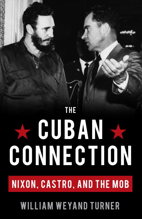 William Weyand Turner The Cuban Connection Nixon Castro And The Mob