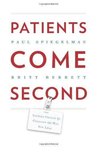 Paul Spiegelman Patients Come Second Leading Change By Changing The Way You Lead