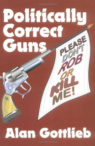 Alan Gottlieb Politically Correct Guns