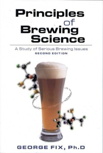 George Fix Principles Of Brewing Science Second Edition A Study Of Serious Brewing Issues 0002 Edition;