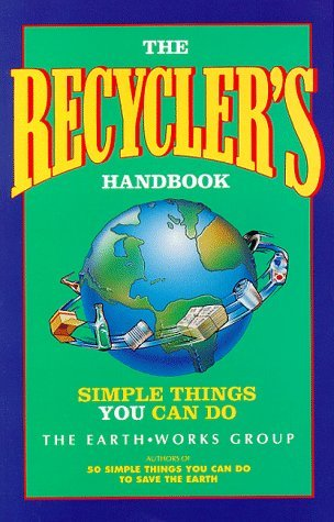 Earthworks Group The Recycler's Handbook Simple Things You Can Do