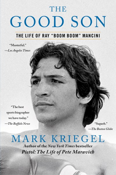 "Mark Kriegel The Good Son The Life Of Ray ""boom Boom"" Mancini"