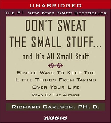 Richard Carlson Don't Sweat The Small Stuff...And It's All Small S Simple Things To Keep The Little Things From Taki