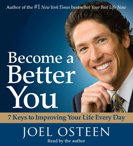 Joel Osteen Become A Better You 7 Keys To Improving Your Life Every Day Abridged