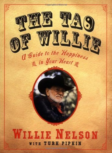 Willie Nelson The Tao Of Willie A Guide To The Happiness In Your Heart